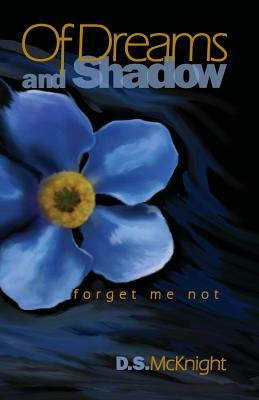 Of Dreams And Shadow by D.S. McKnight