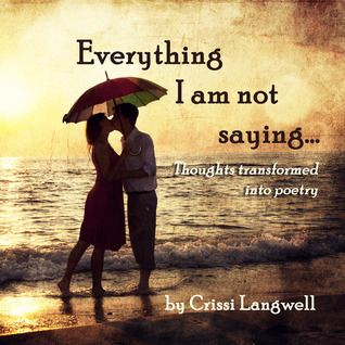 Everything I Am Not Saying by Crissi Langwell