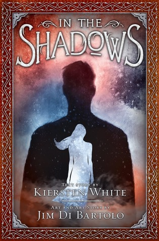 In the Shadows by Kiersten White & Jim Di Bartolo