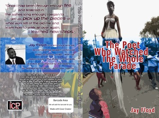 The Poet Who Watched The Whole Parade by Jay Floyd