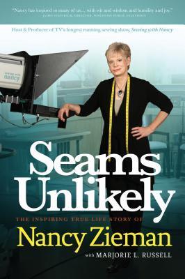 Seams Unlikely: The Inspiring True Life Story of Nancy Zieman