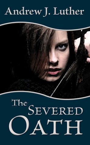 The Severed Oath by Andrew J. Luther