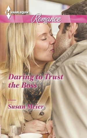 Daring to Trust the Boss by Susan Meier