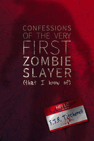 Confessions of the Very First Zombie Slayer by F.J.R. Titchenell