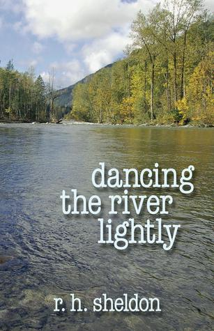 Dancing the River Lightly by R. H. Sheldon