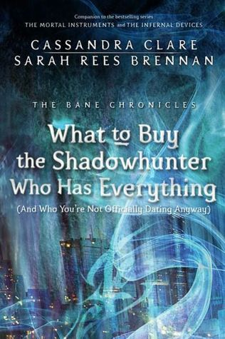 What to Buy the Shadowhunter Who Has Everything (And Who You're Not Officially Dating Anyway) (The Bane Chronicles, #8)