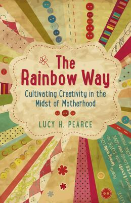 The Rainbow Way by Lucy H. Pearce