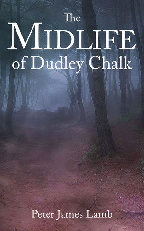 The Midlife of Dudley Chalk by Peter James Lamb