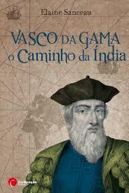 Vasco da Gama O Caminho da Índia