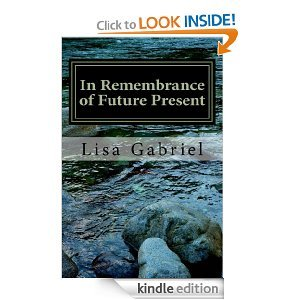 In Remembrance of Future Present by Lisa Marie Gabriel