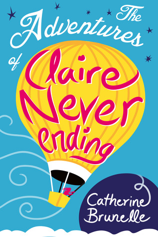 The Adventures of Claire Never-Ending by Catherine Brunelle