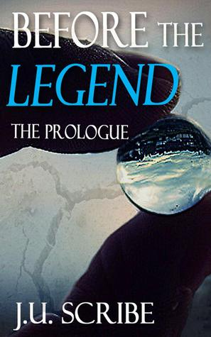 Before the Legend- The Prologue by J.U. Scribe