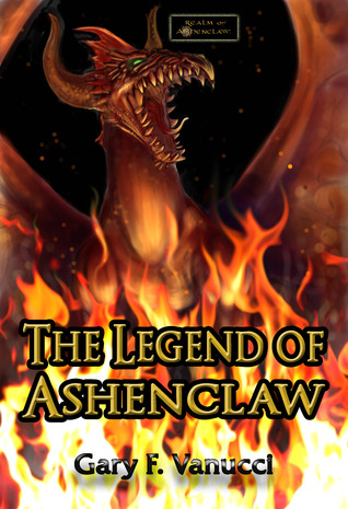 The Legend of Ashenclaw by Gary F. Vanucci
