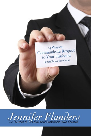 25 Ways to Communicate Respect to Your Husband by Jennifer Flanders