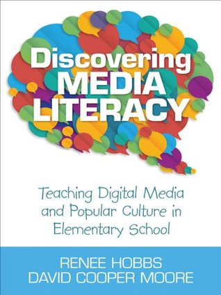 Discovering Media Literacy: Teaching Digital Media and Popular Culture in Elementary School