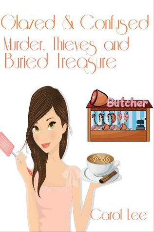 Glazed & Confused: Murder, Thieves and Buried Treasure (A Dessert First Cozy Mystery, Book 2)