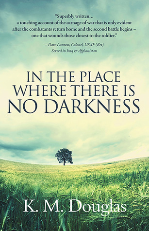 In the Place Where There Is No Darkness by K.M. Douglas