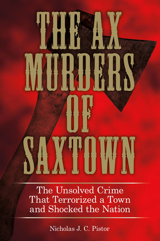 The Ax Murders of Saxtown by Nicholas Pistor