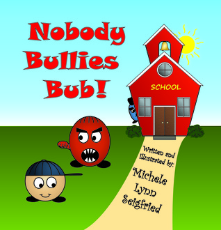 Nobody Bullies Bub by Michele Lynn Seigfried