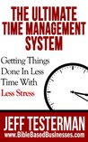 The Ultimate Time Management System Start Getting Things Done In Less Time With Less Stress