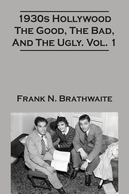 1930s Hollywood the Good, the Bad, and the Ugly. Vol. 1