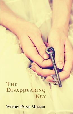 The Disappearing Key by Wendy Paine Miller