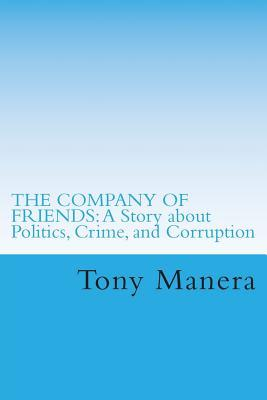 The Company of Friends: A Story about Politics, Crime and Corruption