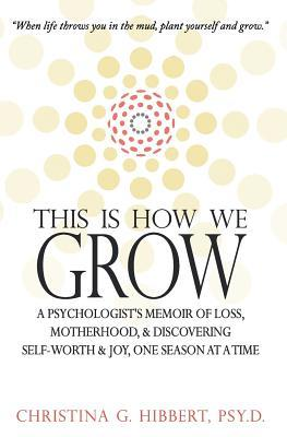 This Is How We Grow by Christina G. Hibbert