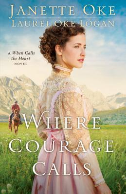 Where Courage Calls: A When Calls the Heart Novel
