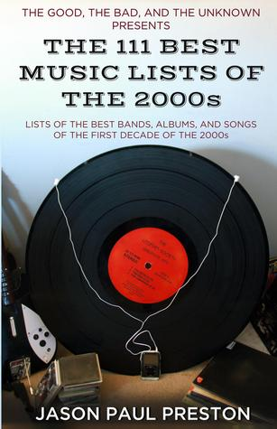 The 111 Best Music Lists of the 2000s by Jason Paul Preston