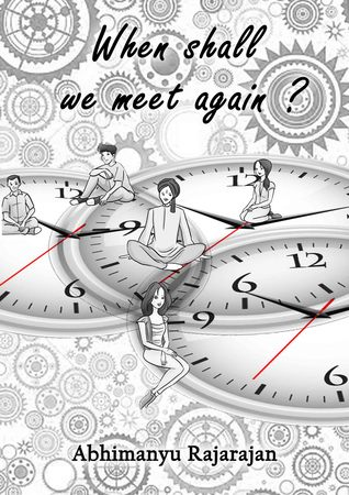 When Shall We Meet Again? by Abhimanyu Rajarajan