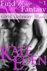 Girls' Getaway: Miami (Find Your Fantasy Vol. #1)