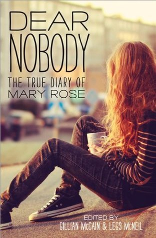 Dear Nobody: The True Diary of Mary Rose by Gillian McCain & Legs McNeil