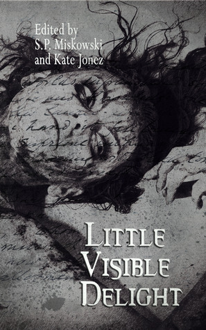 Little Visible Delight by S.P. Miskowski