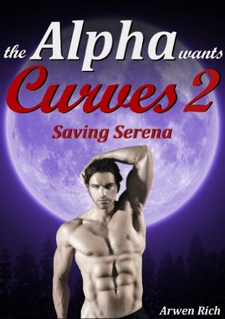 The Alpha Wants Curves 2: Saving Serena (Werewolf & BBW Erotic Romance)