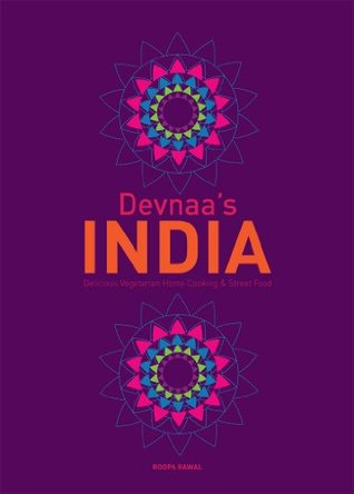 Devnaa's INDIA: Delicious Vegetarian Home Cooking & Street Food