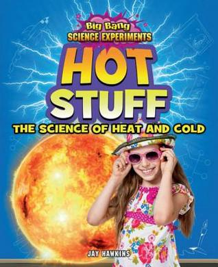 Hot Stuff: The Science of Heat and Cold