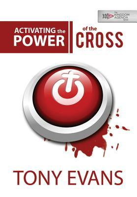 Activating the Power of the Cross by Tony Evans