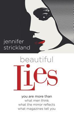 Beautiful Lies: You Are More Than *What Men Think *What the Mirror Reflects *What Magazines Tell You