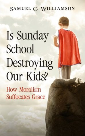 Is Sunday School Destroying Our Kids? How Moralism Suffocates Grace