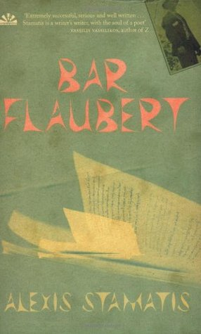 Bar Flaubert by Alexis Stamatis, tr. David Connolly (Arcadia Books, 2007)