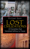 Lost Civilizations: 10 Societies that Vanished Without a Trace