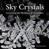 Sky Crystals - Unraveling the Mysteries of Snowflakes