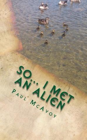 So... I Met an Alien by Paul McAvoy