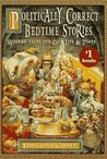 Politically Correct Bedtime Stories: A Collection of Modern Tales for Our Life and Times (Politically Correct Bedtime Stories, #1)
