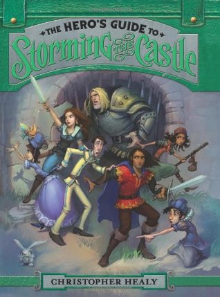The Hero's Guide to Storming the Castle (The League of Princes, #2)  - Christopher Healy