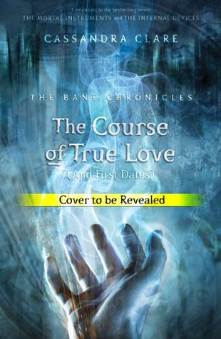 The Course of True Love [and First Dates] (The Bane Chronicles #10)