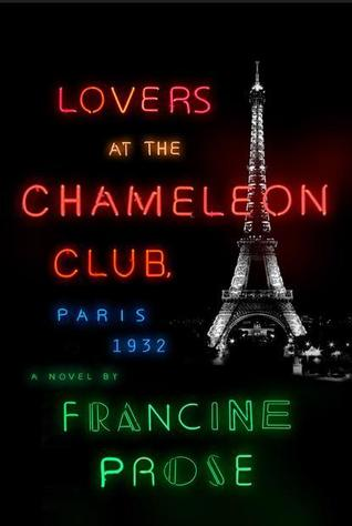 book cover: lovers at the chameleon club, paris 1932 by francine prose