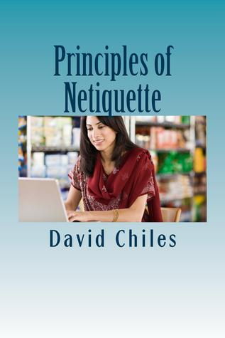 The Principles Of Netiquette by David Chiles