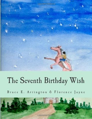The Seventh Birthday Wish, Second Edition by Bruce E. Arrington